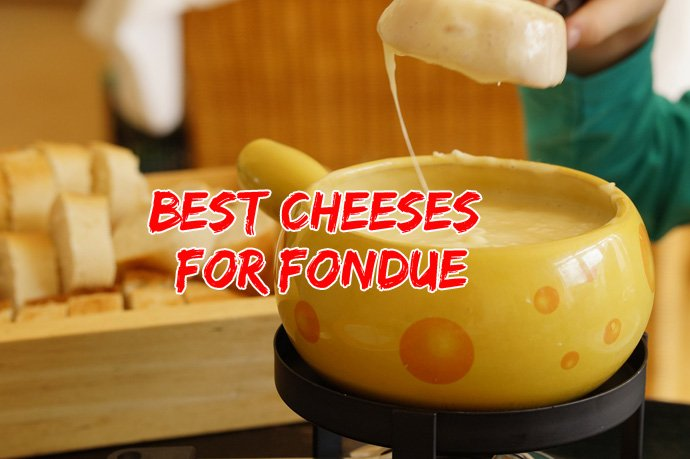 Best Cheeses for Fondue