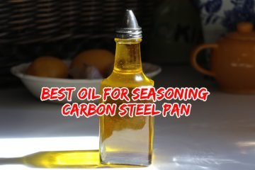 Best Oil for Seasoning Carbon Steel Pan