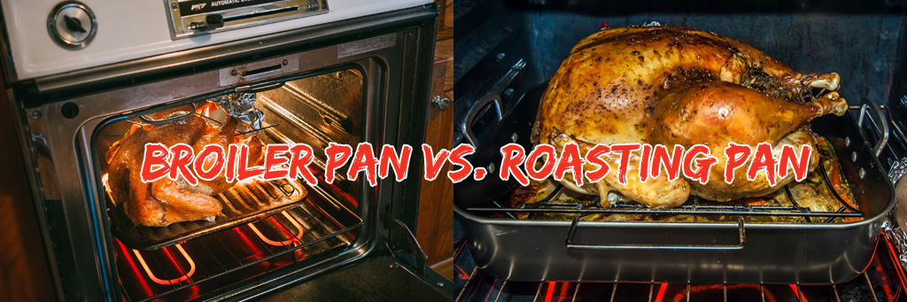 Broiler Pan Vs Roasting Pan