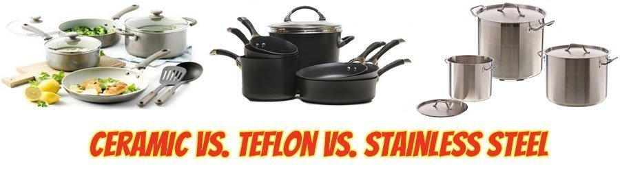 Ceramic Vs Teflon Vs Stainless Steel Cookware