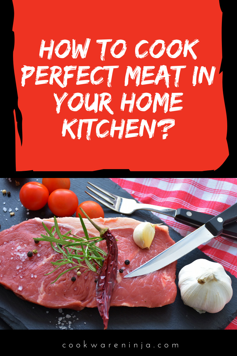 Guide to Cook Perfect Meat In Your Home Kitchen