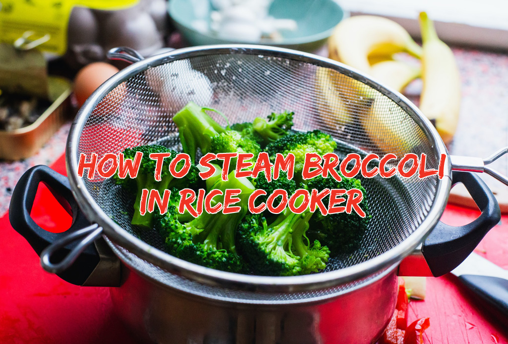 How to Steam Broccoli in Rice Cooker