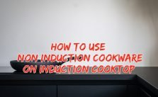 How to Use Non Induction Cookware on Induction Cooktop?
