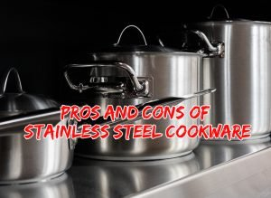 Pros and Cons of Stainless Steel Cookware