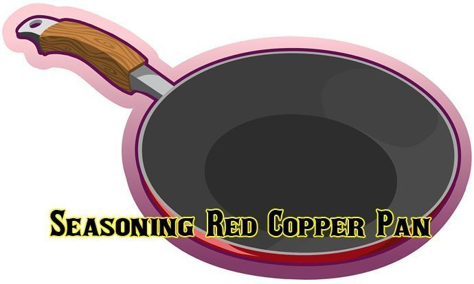 Red Copper Pan Seasoning Instructions
