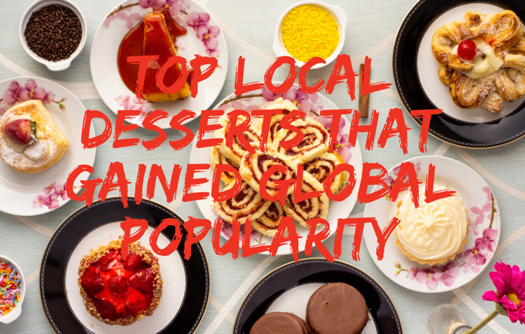Local Desserts That Gained Global Popularity