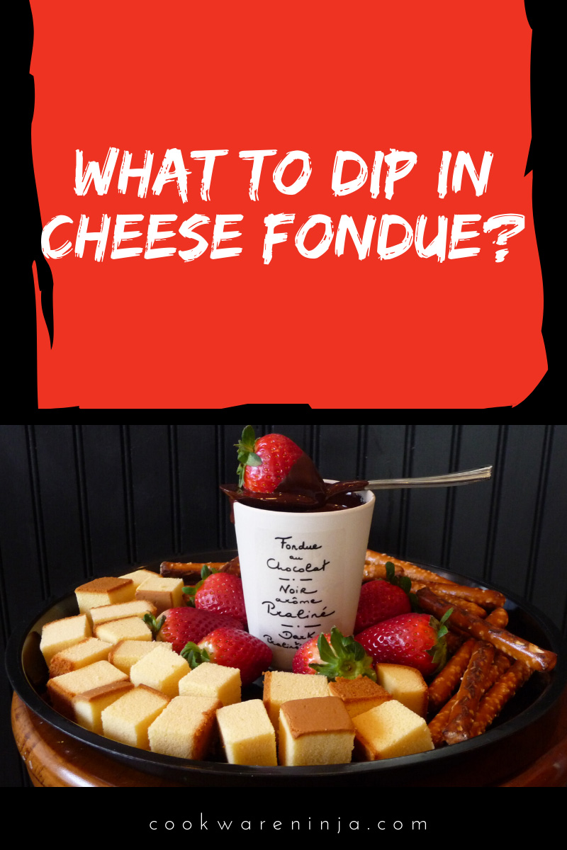 What to Dip in Cheese Fondue | The Ultimate List?